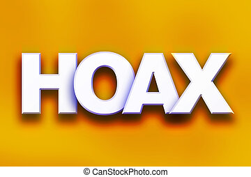 "Hoax Concept Colorful Word Art - The word ""Hoax"" written in..."