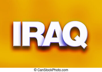 """Iraq Concept Colorful Word Art - The word """"Iraq"""" written in..."""