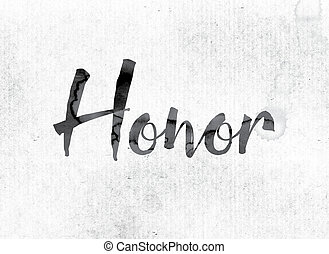 """Honor Concept Painted in Ink - The word """"Honor"""" concept and..."""