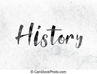 "History Concept Painted in Ink - The word ""History"" concept..."