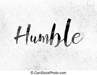 Humble Concept Painted in Ink - The word Humble concept and...