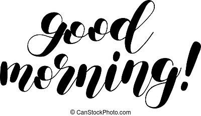 Good morning. Brush lettering. - Good morning. Brush hand...