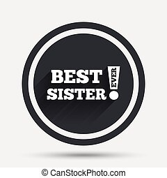Best sister ever sign icon. Award symbol. Exclamation mark....