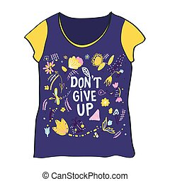 T-shirt design with don't give up motivation and flowers