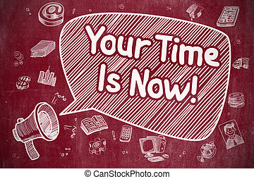 Your Time Is Now - Cartoon Illustration on Red Chalkboard. -...