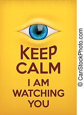 Poster Keep Calm I am watching you. Concept of surveillance...