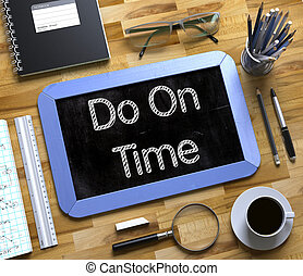 Small Chalkboard with Do On Time. 3D. - Do On Time...