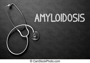 Chalkboard with Amyloidosis. 3D Illustration. - Medical...