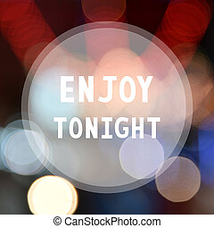 Enjoy tonight on colorful bokeh background.