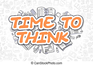 Time To Think - Doodle Orange Inscription. Business Concept.