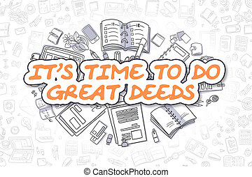 Its Time To Do Great Deeds - Business Concept. - Cartoon...