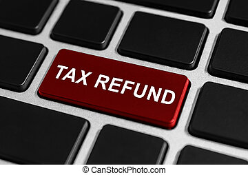 tax refund button on keyboard, business concept