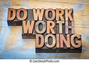 do work worth doing in wood type - do work worth doing -...