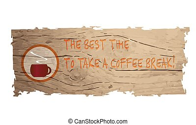 Wooden banner with cup of coffee and the words the best time to take a coffee break
