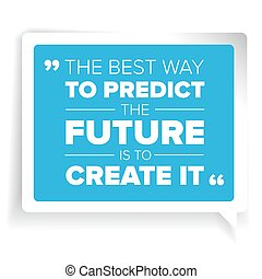 Inspirational motivational quote - The Best Way to predict...