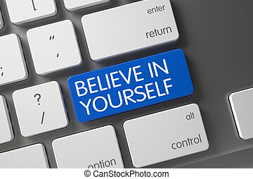 Believe In Yourself Button. 3D. - Concept of Believe In...