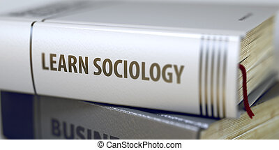 Learn Sociology - Business Book Title. 3D. - Book Title on...