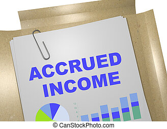 Accrued Income concept - 3D illustration of 'ACCRUED INCOME'...