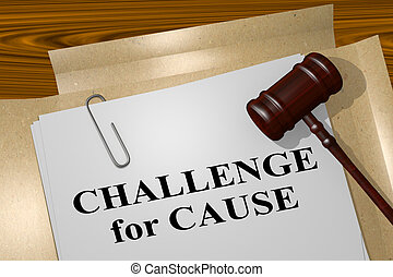 Challenge for Cause - legal concept - 3D illustration of...