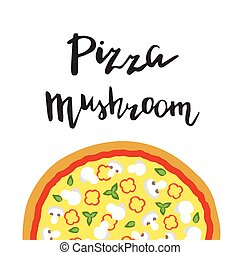 Vector illustration of Mushroom Pizza and hand lettering.