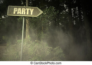 old signboard with text party near the sinister forest -...