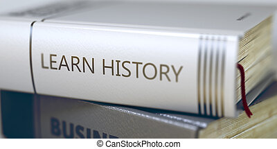 Business - Book Title. Learn History. 3D. - Learn History -...