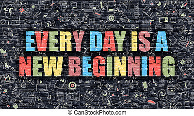 Every Day is a New Beginning on Dark Brick Wall. -...
