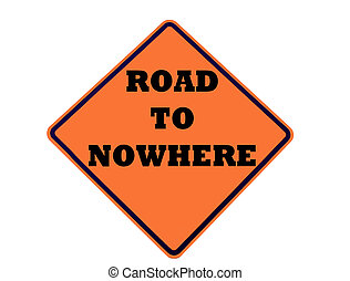 orange road sign - orange sign stating road to nowhere with...