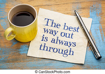 The best way out is always through - handwriting on a napkin...