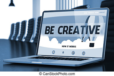 Laptop Screen with Be Creative Concept. 3D.