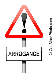 Arrogance sign concept. - Illustration depicting a sign with...