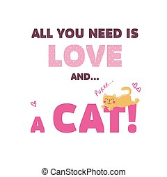 All you need is love and... a cat. Vector illustration...