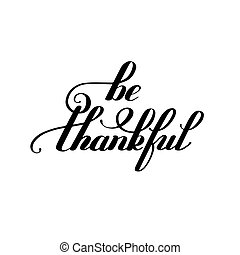 be thankful black and white handwritten lettering...
