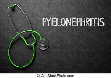 Chalkboard with Pyelonephritis Concept. 3D Illustration. -...