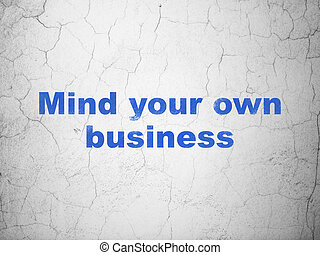 Finance concept: Mind Your own Business on wall background