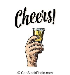 Male hand holding a glass with tequila. Cheers toast lettering.