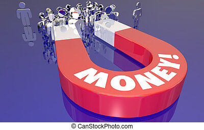Money Magnet Attracting People Income Earnings Word 3d...