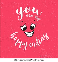 You are my happy ending Quote around smiling Face on Red Vintage Background