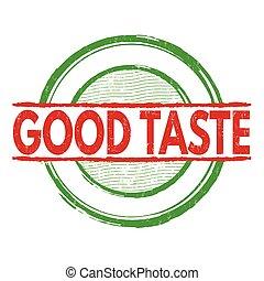 Good taste sign or stamp - Good taste grunge rubber stamp on...