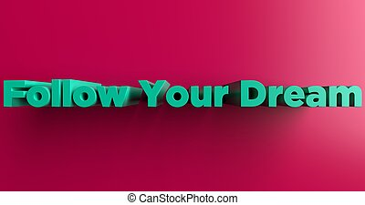 Follow Your Dream - 3d rendered headline