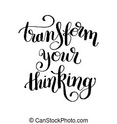 """transform your thinking"" black ink hand lettering -..."