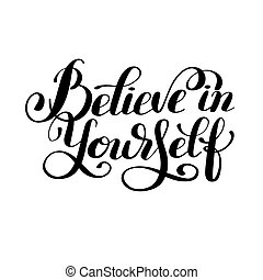 believe in yourself black and white hand lettering...