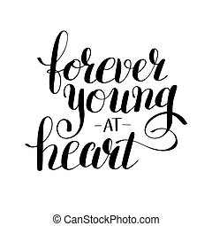 forever young at heart black and white positive typography...