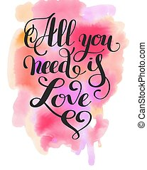all you need is love handwritten inscription calligraphic...