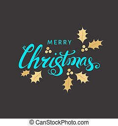 Christmas  lettering with golden twig of holly  on black background.