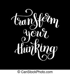 transform your thinking black ink hand lettering positive...