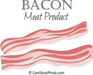 Bacon strips vector illustration in cartoon style. Meat...