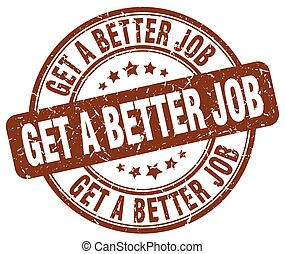 get a better job brown grunge stamp