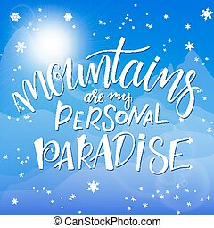 vector illustration of hand lettering winter phrase with snowflakes on sky and mountain background. mountains are my personal paradise
