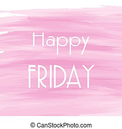 Happy Friday pink watercolor background, Abstract vector...
